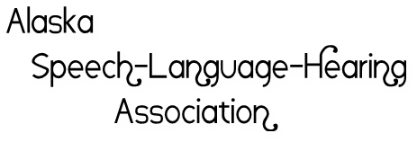 Alaska <br>  Speech-Language-Hearing <br>         Association